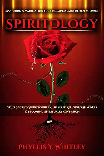 Spiritology: Your Secret Guide to Breaking Your Religious Shackles & Becoming Spiritually Sovereign