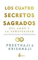 Los cuatro secretos sagrados del amor y la prosperidad/ The Four Sacred Secrets For Love and Prosperity: Una Guía Para Vivir En Un Estado De Belleza/ a Guide to Living in a Beautiful State