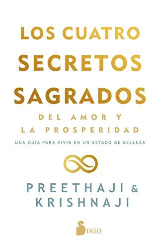 Los Cuatro Secretos sagrados Del Amor y De La Prosperidad: Una guía para vivir en un estado de belleza