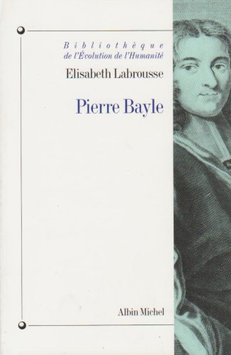 Pierre Bayle (Bibliotheque de L'Evolution de L'Humanite,) (English and French Edition)