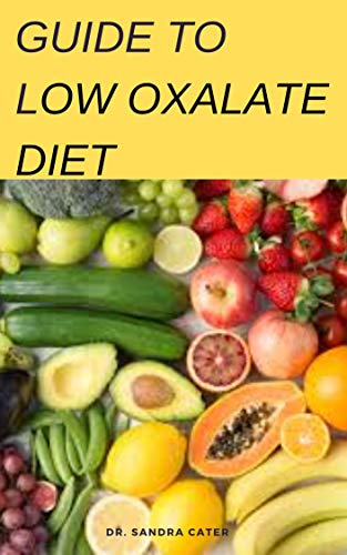 Guide to Low Oxalate diet: This entails all the required information regarding low oxalate diet