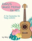 Kasey's Ukulele Method for Kids: A Fun Exploration For Young Learners