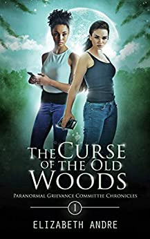 The Curse of the Old Woods (Paranormal Grievance Committee Chronicles Book 1) by [Elizabeth Andre]