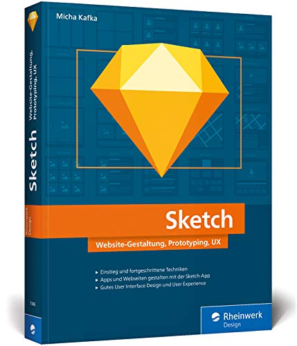 Sketch: Website-Gestaltung, Prototyping, UX. Das Praxisbuch für App- und Webdesigner
