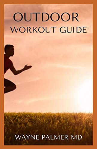 OUTDOOR WORKOUT GUIDE: The Essential Guide To Body Fitness,Body Building And Weight Loss