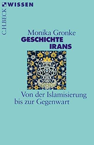 Geschichte Irans: Von der Islamisierung bis zur Gegenwart (Beck'sche Reihe)