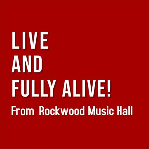 Live and Fully Alive!: Live at Rockwood Music Hall