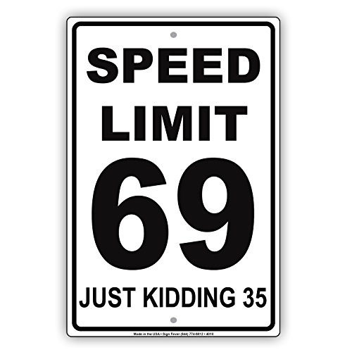 Speed Limit 69 Just Kidding 35 MPH Humor Dirty Jokes Funny Warning Notice Aluminum Metal 8'x12' Sign Plate