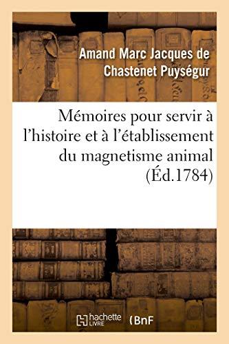 Mémoires pour servir à l'histoire et à l'établissement du magnetisme animal
