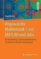 Angewandte Mathematik 1 mit MATLAB und Julia: Ein anwendungs- und beispielorientierter Einstieg fuer technische Studiengaenge