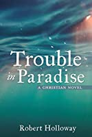 Trouble in Paradise: A Christian Novel