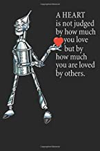 A heart is not judged by how much you love but by how much you are loved: Tin Man Journal 120 page Blank Lined Pages for W...