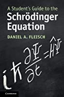 A Student's Guide to the Schroedinger Equation (Student's Guides)
