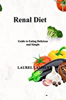 Renal Diet: Guide to Eating Delicious and Simple