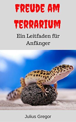 Freude am Terrarium: Ein Leitfaden für Anfänger (German Edition)
