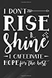 Rise: Coffee Lover Saying Gift For Her Mom Wine Womens Funny Coffee Notebook, Journal for Writing, Size 6' x 9', 164 Pages