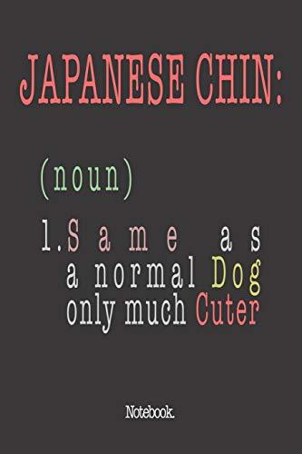 Japanese Chin (noun) 1. Same As A Normal Dog Only Much Cuter: Notebook