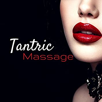 Tantric Massage - Erotic Chillout Music for Lovemaking and Lounge Background for Intimacy