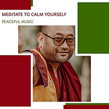 Meditate To Calm Yourself - Peaceful Music