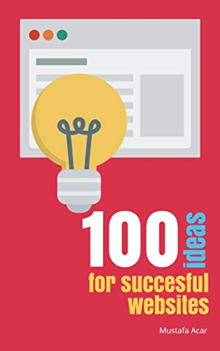 100 ideas for succesful websites (English Edition)