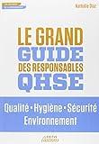 Le grand guide des responsables QHSE - Qualit, Hygiène, Sécurité, Environnement