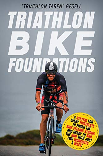 "Compare Textbook Prices for Triathlon Bike Foundations: A System for Every Triathlete to Finish the Bike Feeling Strong and Ready to Nail the Run with Just Two Workouts a Week! Traithlon Foundations  ISBN 9781689209229 by Gesell, ""Triathlon Taren"""