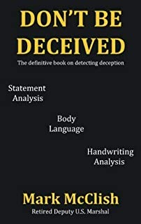 Don`t Be Deceived: The Definitive Book on Detecting Deception