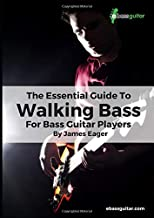 The Essential Guide To Walking Bass For Bass Guitar Players: Learn Walking Bass With A Simple, Easy to Understand System - Perfect for Beginner To Intermediate Bassists
