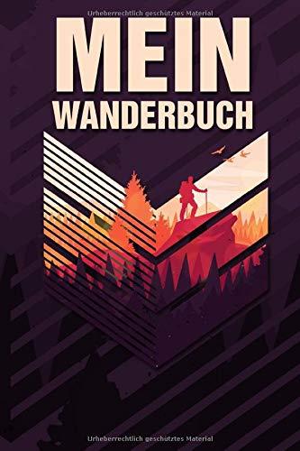 Mein Wanderbuch: Wanderlogbuch für Wanderungen und Bergtouren. Kompaktes Tourenbuch zum festhalten von Erinnerungen der Wandertouren. Cooles ... Gipfelstürmer, Bergsteiger und Wanderer