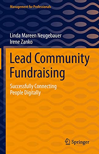Lead Community Fundraising: Successfully Connecting People Digitally (Management for Professionals)