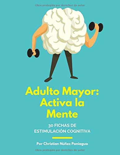 Adulto Mayor: Activa la Mente: 30 fichas de estimulación cognitiva