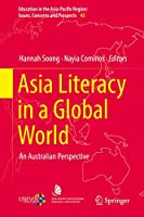Asia Literacy in a Global World: An Australian Perspective (Education in the Asia-Pacific Region: Issues, Concerns and Prospects (45))