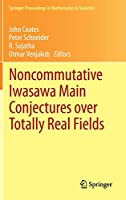 Noncommutative Iwasawa Main Conjectures over Totally Real Fields: Muenster, April 2011 (Springer Proceedings in Mathematics & Statistics (29))