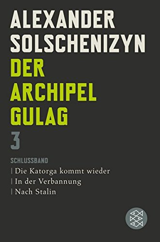 Der Archipel GULAG III: Schlußband. Die Katorga kommt wieder. In der Verbannung. Nach Stalin