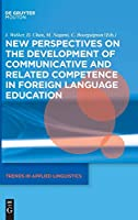 New Perspectives on the Development of Communicative and Related Competence in Foreign Language Education (Trends in Applied Linguistics Tal)
