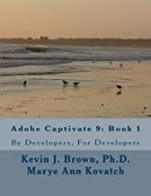 Adobe Captivate 9: Book 1: By Developers, For Developers (Volume 1)
