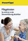 Pflegekosten: So sind sie in der Steuererklärung abziehbar (German Edition)