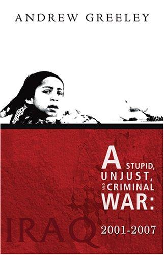 A Stupid, Unjust and Criminal War: Iraq 2001-2007