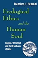 Ecological Ethics and the Human Soul: Aquinas, Whitehead, and the Metaphysics of Value