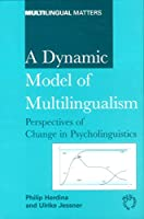 A Dynamic Model of Multilingualism: Perspectives of Change in Psycholinguistics (Multilingual Matters)