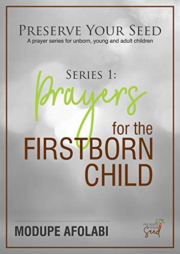 Series 1 : Prayers for the Firstborn Child: Preserve Your Seed (English Edition)