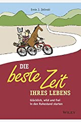 Die beste Zeit Ihres Lebens: Glücklich, wild und frei in den Ruhestand starten (German Edition) Kindle Edition