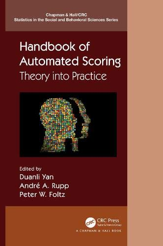 Handbook of Automated Scoring: Theory into Practice (Chapman & Hall/CRC Statistics in the Social and Behavioral Sciences)