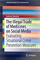 The Illegal Trade of Medicines on Social Media: Evaluating Situational Crime Prevention Measures (SpringerBriefs in Criminology)
