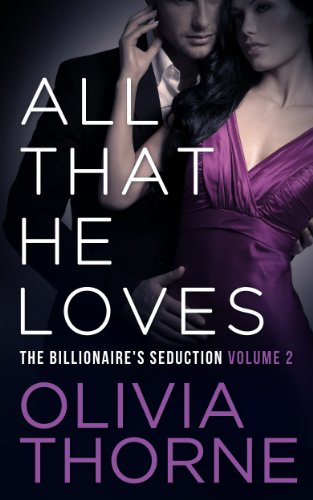 ALL THAT HE LOVES (Volume 2 The Billionaire's Seduction)