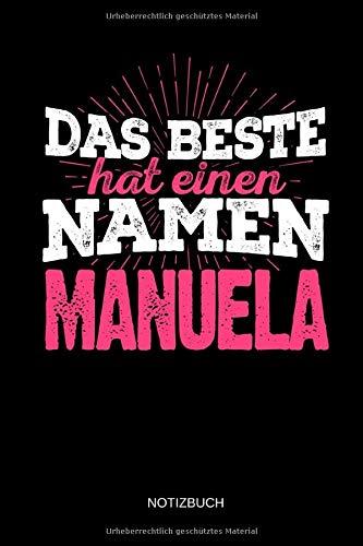 Das Beste hat einen Namen - Manuela: Manuela - Lustiges Frauen Namen Notizbuch (liniert). Tolle Muttertag, Namenstag, Weihnachts & Geburtstags Geschenk Idee.