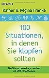 100 Situationen, in denen Sie klopfen sollten: Die Stürme des Alltags meistern mit MET-Klopftherapie