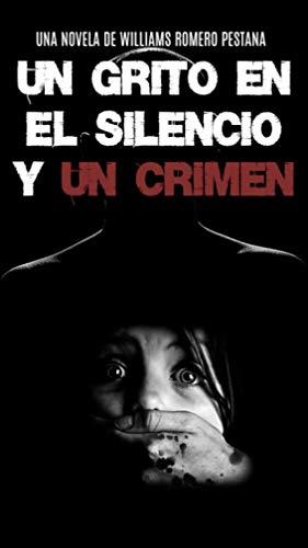 UN GRITO EN EL SILENCIO Y UN CRIMEN de WILLIAMS ROMERO PESTANA