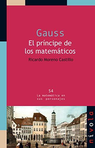 Gauss. El príncipe de los matemáticos (La matemática en sus personajes)