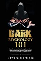 Dark psychology 101: Learn the secrets of mental manipulation, Master the art of reading and influence people through brainwashing, Dark NLP and Mind control